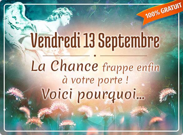 Vendredi 13 septembre La Chance frappe enfin à votre porte ! Voici pourquoi…